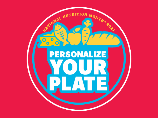 National Nutrition Month 2021 - Personalize Your Plate
