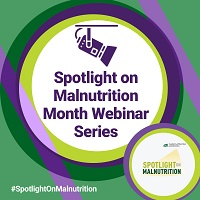 Spotlight on Malnutrition Month Webinar Series